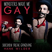 Monsters Made Me Gay: Sideshow Freak Gangbang Audiobook by Hank Wilder Narrated by Hank Wilder