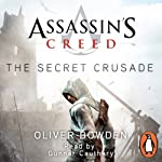 Assassin's Creed: The Secret Crusade (       UNABRIDGED) by Oliver Bowden Narrated by Gunnar Cauthery