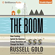 The Boom: How Fracking Ignited the American Energy Revolution and Changed the World (       UNABRIDGED) by Russell Gold Narrated by Patrick Lawlor