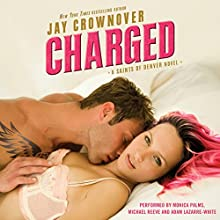 Charged: Saints of Denver Audiobook by Jay Crownover Narrated by Monica Palms, Michael Reeve, Adam Lazarre-White