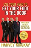 Use Your Head to Get Your Foot in the Door: Job Search Secrets No One Else Will Tell You (0749954302) by MacKay, Harvey