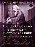 Italian Concerto, Chromatic Fantasia & Fugue and Other Works for Keyboard (Dover Music for Piano) (0486253872) by Bach, Johann Sebastian