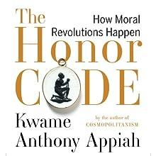 The Honor Code: How Moral Revolutions Happen | Livre audio Auteur(s) : Kwame Anthony Appiah Narrateur(s) : Kwame Anthony Appiah