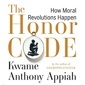 The Honor Code: How Moral Revolutions Happen | [Kwame Anthony Appiah]