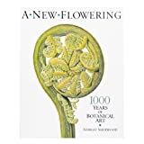 A New Flowering: 1000 Years of Botanical Art (paperback)
