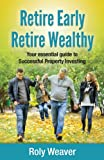 Retire Early Retire Wealthy - Your Essential Guide to Successful Property Investing