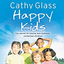 Happy Kids: The Secrets to Raising Well-Behaved, Contented Children | Livre audio Auteur(s) : Cathy Glass Narrateur(s) : DeNica Fairman