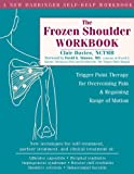 img - for The Frozen Shoulder Workbook: Trigger Point Therapy for Overcoming Pain and Regaining Range of Motion by Davies NCTMB, Clair 1st (first) Edition (8/1/2006) book / textbook / text book