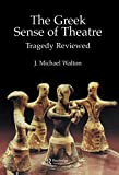 J. Walton The Greek Sense of Theatre: Tragedy Reviewed (Greek & Roman Theatre Archive)