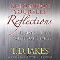 Reposition Yourself Reflections: Living a Life Without Limits Audiobook by T. D. Jakes Narrated by Carl Weathers
