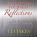 Reposition Yourself Reflections: Living a Life Without Limits | T. D. Jakes