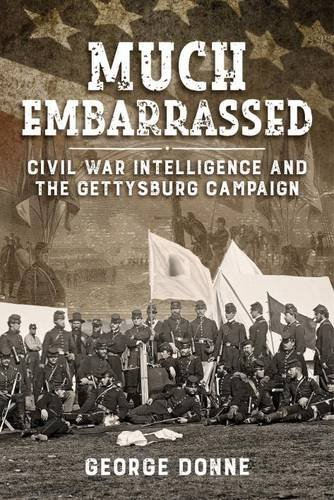 Much Embarrassed: Civil War, Intelligence and the Gettysburg Campaign (Wolverhampton Military Studies) PDF