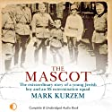 The Mascot: The Story of a Young Jewish Boy and an SS Extermination Squad (       UNABRIDGED) by Mark Kurzem Narrated by Michael Tudor Barnes