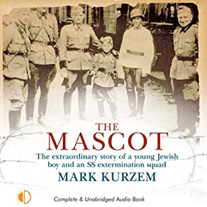 The Mascot: The Story of a Young Jewish Boy and an SS Extermination Squad | [Mark Kurzem]