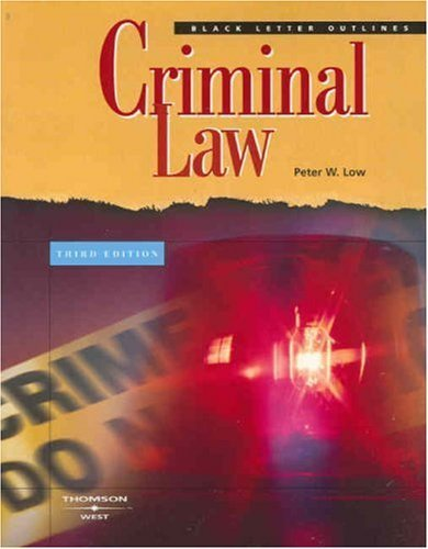 Black Letter Outline on Criminal Law (Black Letter Outlines) 3rd edition by Low, Peter W. published by Thomson West Paperback