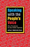 img - for Speaking with the People's Voice: How Presidents Invoke Public Opinion (Presidential Rhetoric and Political Communication) book / textbook / text book