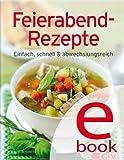 Feierabend-Rezepte: Einfach, schnell & abwechslungsreich (Unsere 100 besten Rezepte)