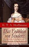 Das Fr�ulein von Scuderi: Erste deutsche Kriminalnovelle (Vollst�ndige Ausgabe): Spannender historischer Krimi aus dem Zyklus Die Serapionsbr�der