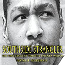 Southside Strangler: The True Story of Timothy Spencer Wilson Audiobook by Natalie Marshall Narrated by Jason Fella