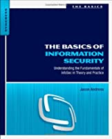 The Basics of Information Security: Understanding the Fundamentals of InfoSec in Theory and Practice