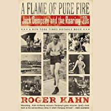 A Flame of Pure Fire: Jack Dempsey and the Roaring '20s Audiobook by Roger Kahn Narrated by Kevin Yon