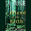 A Friend of the Earth (       UNABRIDGED) by T. C. Boyle Narrated by Scott Brick