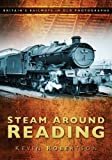 Kevin Robertson Steam Around Reading (Britains Railways in Old Photo)