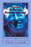 Psycho Political Brainwashing!: How Communism Has Defeated America Without Firing A Shot! (1451548672) by Cook, Terry L