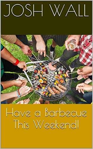 Have a Barbecue This Weekend! by Josh Wall
