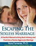 img - for Escaping The Sexless Marriage: A Practical Manual to Bring Back Intimacy and Trust into a Passive Aggressive Marriage (The Complete Guide to Passive Aggression) book / textbook / text book