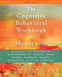 The Cognitive Behavioral Workbook for Menopause: A Step-by-Step Program for Overcoming Hot Flashes, Mood Swings, Insomnia, Anxiety, Depression, and Other Symptoms (New Harbinger Self-Help Workbook)