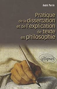 Pratique de la dissertation et de l'explication de texte en philosophie par Andr� Perrin