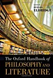 The Oxford Handbook of Philosophy and Literature (Oxford Handbooks)