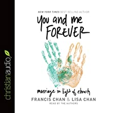 You and Me Forever: Marriage in Light of Eternity (       UNABRIDGED) by Francis Chan, Lisa Chan Narrated by Francis Chan, Lisa Chan