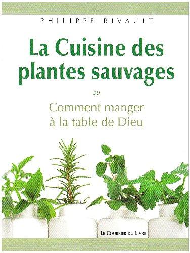 Livre la cuisine des plantes sauvages ou comment manger la table de dieu - Cuisine plantes sauvages ...