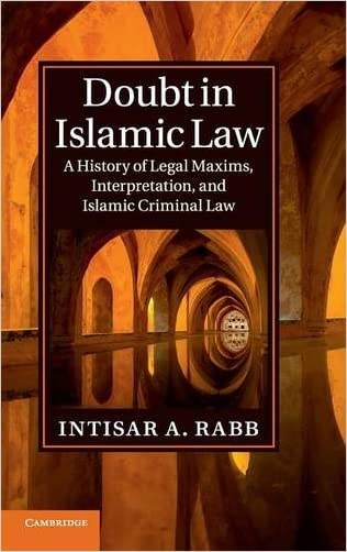 Doubt in Islamic Law: A History of Legal Maxims, Interpretation, and Islamic Criminal Law (Cambridge Studies in Islamic Civilization) written by Intisar A. Rabb