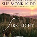 Firstlight: The Early Inspirational Writings of Sue Monk Kidd (       UNABRIDGED) by Sue Monk Kidd Narrated by Kate Forbes