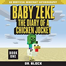Baby Zeke: The Diary of a Chicken Jockey: An Unofficial Minecraft Autobiography (Baby Zeke the Chicken Jockey, Book 1) (       UNABRIDGED) by Dr. Block Narrated by Mark Sanderlin
