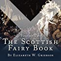 The Scottish Fairy Book: Volume Two Audiobook by Elizabeth W Grierson Narrated by Steven Cree