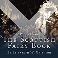 The Scottish Fairy Book: Volume Two (       UNABRIDGED) by Elizabeth W Grierson Narrated by Steven Cree