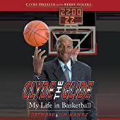 Clyde the Glide: My Life in Basketball | [Clyde Drexler, Kerry Eggers]