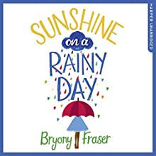 Sunshine on a Rainy Day Audiobook by Bryony Fraser Narrated by Avita Jay