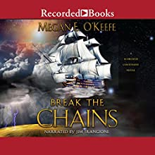 Break the Chains Audiobook by Megan E. O'Keefe Narrated by Jim Frangione