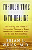 Through Time Into Healing: Discovering the Power of Regression Therapy to Erase Trauma and Transform Mind, Body and Relationships