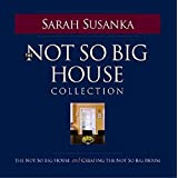 The Not So Big House Collection ~ Sarah Susanka
