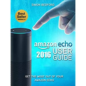 Amazon Echo: Amazon Echo User Guide: Comprehensive Guide to Getting The Most Out of Amazon Echo (Amazon Echo Users Manual, Amazon Echo User Guide, Ama