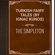 Turkish Fairy Tales: The Simpleton (       UNABRIDGED) by Ignac Kunos Narrated by Anastasia Bertollo