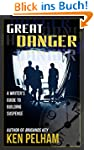 GREAT DANGER: A Writer's Guide to Bui...