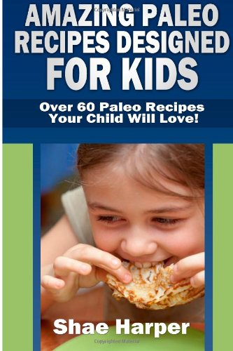 Amazing Paleo Diet Recipes Designed for Kids: 