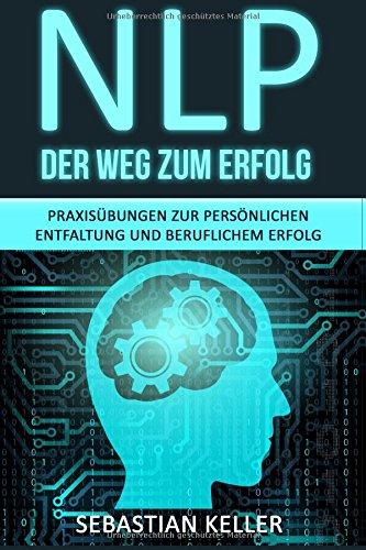 nlp-der-weg-zum-erfolg-praxisubungen-zur-personlichen-entfaltung-und-beruflichem-erfolg-wie-sie-durc